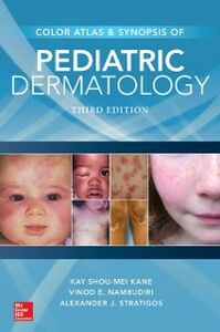 Ebook in inglese Color Atlas and Synopsis of Pediatric Dermatology: Third Edition Kane, Kay Shou-Mei , Nambudiri, Vinod E , Stratigos, Alexander J