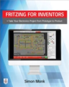 Foto Cover di Fritzing for Inventors: Take Your Electronics Project from Prototype to Product, Ebook inglese di Simon Monk, edito da McGraw-Hill Education