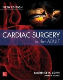 Cardiac surgery in the adult - Lawrence Cohn - copertina