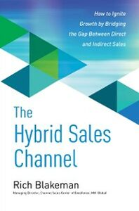 Ebook in inglese Hybrid Sales Channel: How to Ignite Growth by Bridging the Gap Between Direct and Indirect Sales Blakeman, Rich