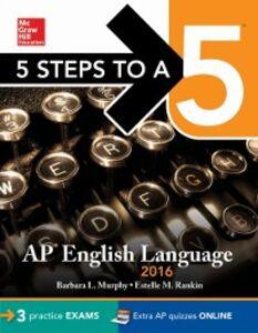 Ebook in inglese 5 Steps to a 5 AP English Language 2016 Murphy, Barbara L. , Rankin, Estelle M.