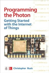 Ebook in inglese Programming the Photon: Getting Started with the Internet of Things Rush, Christopher