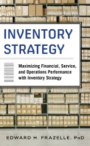 Ebook in inglese Inventory Strategy: Maximizing Financial, Service and Operations Performance with Inventory Strategy Frazelle, Edward H.