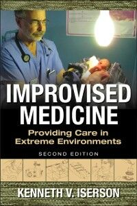 Ebook in inglese Improvised Medicine: Providing Care in Extreme Environments, 2nd edition Iserson, Kenneth