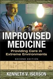 Improvised Medicine: Providing Care in Extreme Environments, 2nd edition