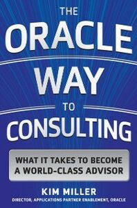 Ebook in inglese Oracle Way to Consulting: What it Takes to Become a World-Class Advisor Miller, Kim