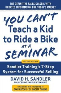 Ebook in inglese You Can t Teach a Kid to Ride a Bike at a Seminar, 2nd Edition: Sandler Training s 7-Step System for Successful Selling Mattson, David H. , Sandler, David