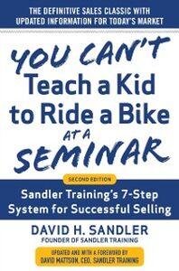 Foto Cover di You Can t Teach a Kid to Ride a Bike at a Seminar, 2nd Edition: Sandler Training s 7-Step System for Successful Selling, Ebook inglese di David H. Mattson,David Sandler, edito da McGraw-Hill Education