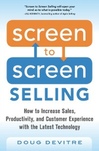 Ebook in inglese Screen to Screen Selling: How to Increase Sales, Productivity, and Customer Experience with the Latest Technology Devitre, Doug