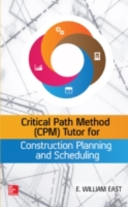 Ebook in inglese Critical Path Method (CPM) Tutor for Construction Planning and Scheduling East, William