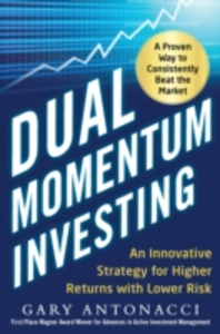 Ebook in inglese Dual Momentum Investing: An Innovative Strategy for Higher Returns with Lower Risk Antonacci, Gary