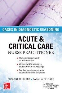 Ebook in inglese ACUTE & CRITICAL CARE NURSE PRACTITIONER: CASES IN DIAGNOSTIC REASONING Burns, Suzanne , Delgado, Sarah