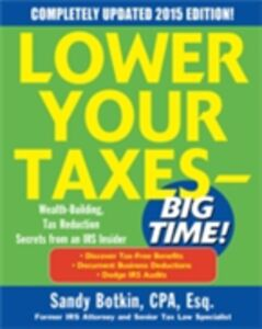 Foto Cover di Lower Your Taxes - BIG TIME! 2015 Edition: Wealth Building, Tax Reduction Secrets from an IRS Insider, Ebook inglese di Sandy Botkin, edito da McGraw-Hill Education