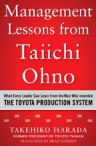 Ebook in inglese Management Lessons from Taiichi Ohno: What Every Leader Can Learn from the Man who Invented the Toyota Production System Harada, Takehiko