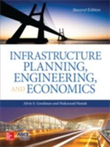 Ebook in inglese Infrastructure Planning, Engineering and Economics, Second Edition Goodman, Alvin , Hastak, Makarand