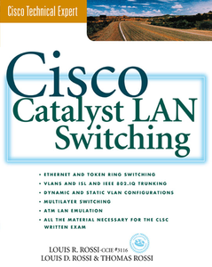 Ebook in inglese Cisco Catalyst LAN Switching Rossi, Louis D. , Rossi, Louis R. , Rossi, Thomas