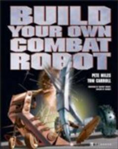 Ebook in inglese Build Your Own Combat Robot Carroll, Tom , Miles, Pete