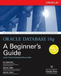 Oracle Database 10g: A Beginner's Guide - Michael Abbey,Ian Abramson,Michael J. Corey - cover