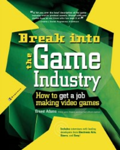 Ebook in inglese Break Into The Game Industry: How to Get A Job Making Video Games Adams, Ernest