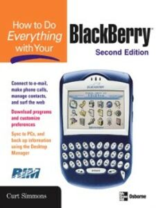 Foto Cover di How to Do Everything with Your BlackBerry, Second Edition, Ebook inglese di Curt Simmons, edito da McGraw-Hill Education
