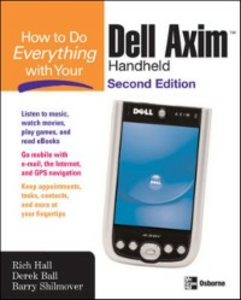 Ebook in inglese How to Do Everything with Your Dell Axim Handheld, Second Edition Ball, Derek , Hall, Rich , Shilmover, Barry