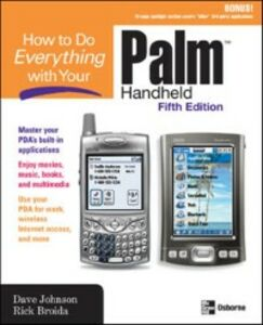 Foto Cover di How to Do Everything with Your Palm Handheld, Fifth Edition, Ebook inglese di Rick Broida,Dave Johnson, edito da McGraw-Hill Education