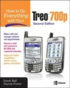 Foto Cover di How to Do Everything With Your Treo 700p, Second Edition, Ebook inglese di Derek Ball,Dayton Foster, edito da McGraw-Hill Education