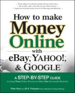 Ebook in inglese How to Make Money Online with eBay, Yahoo!, and Google Finlayson, Jill , Kent, Peter