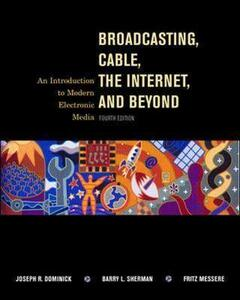 Broadcasting, Cable, the Internet and Beyond: An Introduction to Modern Electronic Media - Joseph R. Dominick,Barry L. Sherman,Fritz Messere - cover