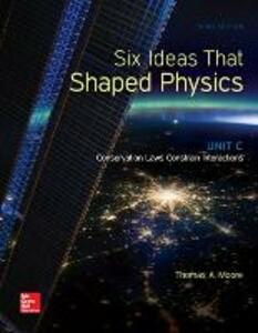 Six Ideas That Shaped Physics: Unit C - Conservation Laws Constrain Interactions - Thomas A. Moore - cover