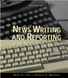 News Writing and Reporting for Today's Media - Bruce D. Itule,Douglas A. Anderson - cover