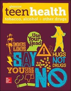 Teen Health, Tobacco, Alcohol, and Other Drugs - McGraw-Hill Education,Mary H. Bronson - cover