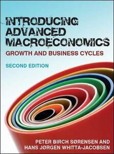 Introducing advanced macroeconomics: growth and business cycles - Peter Sørensen,Hans Whitta Jacobsen - copertina