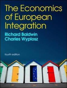 The economics of european integration - Richard Baldwin,Charles Wyplosz - copertina