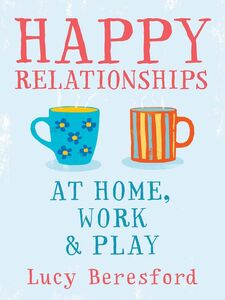 Ebook in inglese Happy Relationships at Home, Work & Play Beresford, Lucy