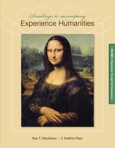 Readings to Accompany Experience Humanities, Volume 1: Beginnings Through the Renaissance - Roy Matthews,DeWitt Platt - cover