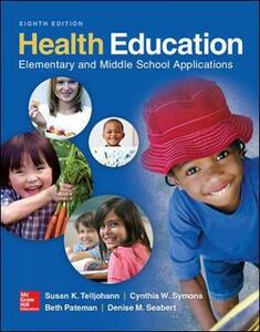 Health Education: Elementary and Middle School Applications - Susan K Telljohann,Cynthia W. Symons,Beth Pateman - cover