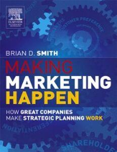 Foto Cover di Making Marketing Happen, Ebook inglese di Brian Smith, edito da Elsevier Science