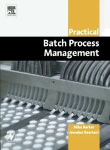 Ebook in inglese Practical Batch Process Management Barker, Mike , Rawtani, Jawahar