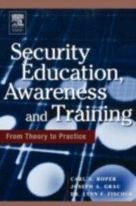 Ebook in inglese Security Education, Awareness and Training Fischer, Dr. Lynn , Grau, Joseph A. , Roper, Carl
