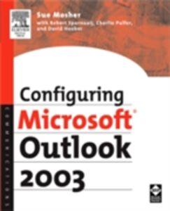 Ebook in inglese Configuring Microsoft Outlook 2003 Hooker, David , Mosher, Sue , Pulfer, Charlie , Sparnaaij, Robert