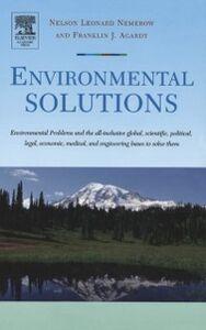 Foto Cover di Environmental Solutions, Ebook inglese di Franklin J. Agardy,Nelson Leonard Nemerow, edito da Elsevier Science