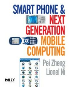 Foto Cover di Smart Phone and Next Generation Mobile Computing, Ebook inglese di Lionel Ni,Pei Zheng, edito da Elsevier Science