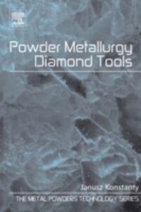 Ebook in inglese Powder metallurgy Diamond Tools Konstanty, Janusz