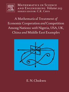 Ebook in inglese A Mathematical Treatment of Economic Cooperation and Competition Among Nations, with Nigeria, USA, UK, China, and the Middle East Examples Chukwu, Ethelbert N.