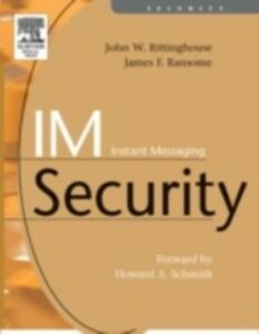 Ebook in inglese IM Instant Messaging Security James F. Ransome, PhD, CISM, CISSP , John Rittinghouse, PhD, CISM