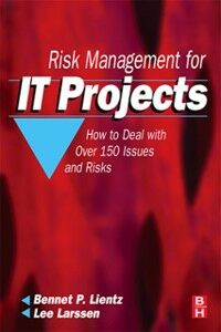 Ebook in inglese Risk Management for IT Projects Larssen, Lee , Lientz, Bennet P.