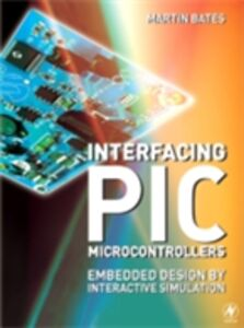 Foto Cover di Interfacing PIC Microcontrollers, Ebook inglese di Martin P. Bates, edito da Elsevier Science