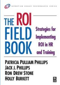 Ebook in inglese ROI Fieldbook Burkett, Holly , Phillips, Jack J. , Phillips, Patricia , Stone, Ron