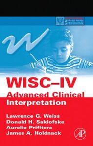 Ebook in inglese WISC-IV Advanced Clinical Interpretation Holdnack, James A. , Prifitera, Aurelio , Saklofske, Donald H. , Weiss, Lawrence G.
